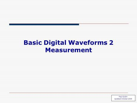 Waveform 2.1 Basic Digital Waveforms 2 Measurement Paul Godin Updated October 2009.