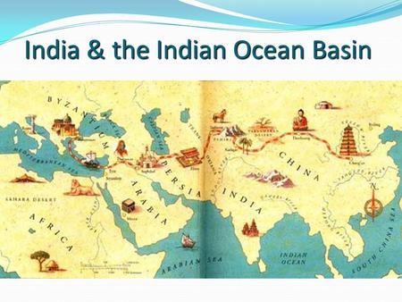 India & the Indian Ocean Basin. Introduction Indian Ocean stories included visions of vast wealth through maritime trade India was a distinct land w/