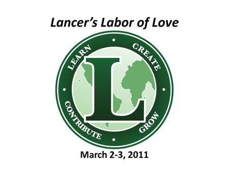 "Lancer's Labor of Love March 2-3, 2011. ""We cannot seek achievement for ourselves and forget about progess and prosperity for our community... Our ambitions."