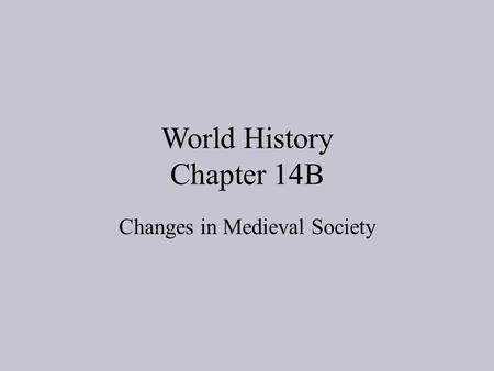World History Chapter 14B Changes in Medieval Society.