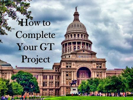 How to Complete Your GT Project. This project is a museum exhibit that you will be creating and presenting to the class. What is this Project?