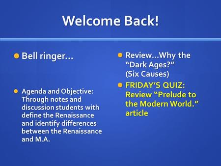 Welcome Back! Bell ringer… Bell ringer… Agenda and Objective: Through notes and discussion students with define <strong>the</strong> Renaissance and identify differences.