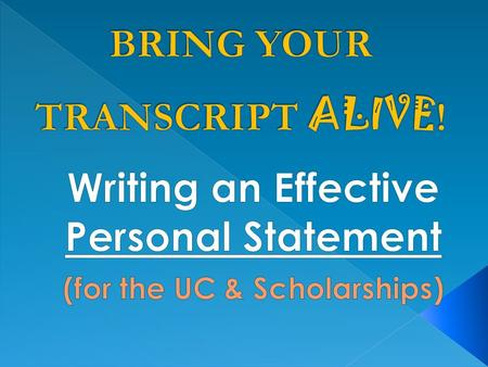 You can use a PERSONAL STATEMENT to apply to University of California schools, or... apply for a Scholarship.
