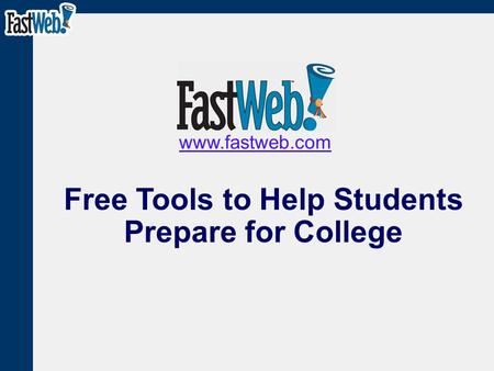 Free Tools to Help Students Prepare for College www.fastweb.com.
