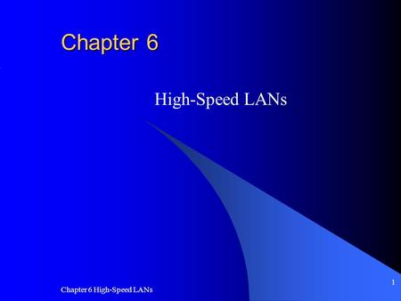 Chapter 6 High-Speed LANs 1 Chapter 6 High-Speed LANs.