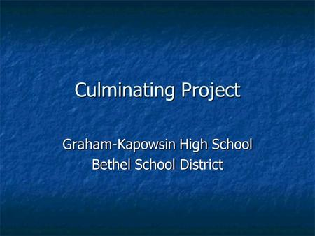 Culminating Project Graham-Kapowsin High School Bethel School District.