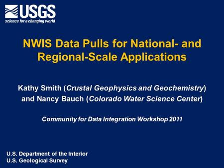 NWIS Data Pulls for National- and Regional-Scale Applications Kathy Smith (Crustal Geophysics and Geochemistry) and Nancy Bauch (Colorado Water Science.