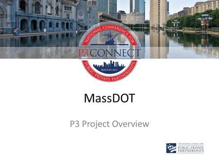 MassDOT P3 Project Overview. MassDOT Project Mobility.