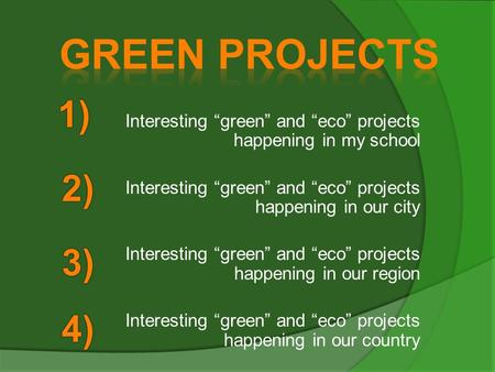 "Interesting ""green"" and ""eco"" projects happening in my school Interesting ""green"" and ""eco"" projects happening in our city Interesting ""green"" and ""eco"""