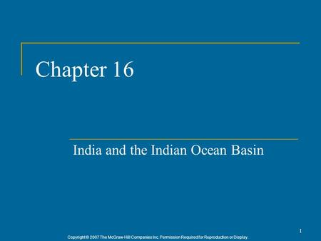 Copyright © 2007 The McGraw-Hill Companies Inc. Permission Required for Reproduction or Display. 1 Chapter 16 India and the Indian Ocean Basin.