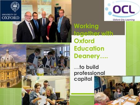 Working together with Oxford Education Deanery…. ….. to build professional capital.