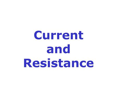 Current and Resistance. The Starting Point: Elements, Atoms and Charge Electrons and protons have, in addition to their mass, a quantity called charge.