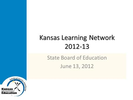 Kansas Learning Network 2012-13 State Board of Education June 13, 2012.