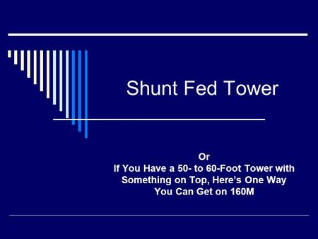 Shunt Fed Tower Or If You Have a 50- to 60-Foot Tower with Something on Top, Here's One Way You Can Get on 160M.