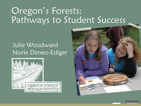 Oregon Forest Resources Institute Created by the Oregon Legislature in 1991 to improve public understanding of the state's forest resources and to encourage.