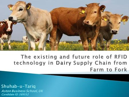 The existing and future role of RFID technology in Dairy Supply Chain from Farm to Fork.