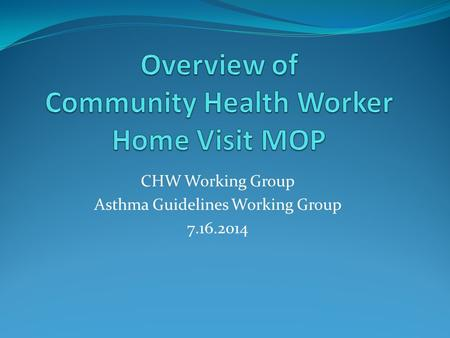 CHW Working Group Asthma Guidelines Working Group 7.16.2014.