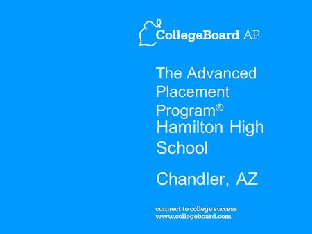 The Advanced Placement Program ® Hamilton High School Chandler, AZ.