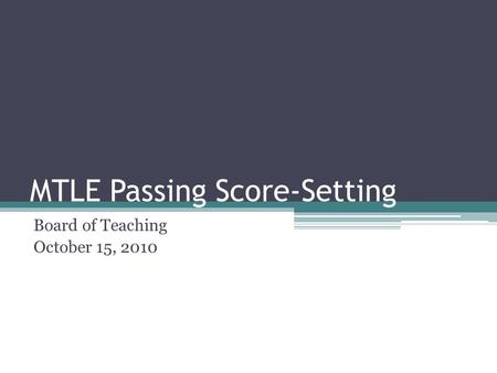 MTLE Passing Score-Setting Board of Teaching October 15, 2010.