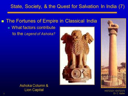 HIST2321/ IDST2372 Dr. C. Keller 1 State, Society, & the Quest for Salvation In India (7) The Fortunes of Empire in Classical India What factors contribute.