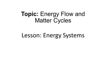 Topic: Energy Flow and Matter Cycles