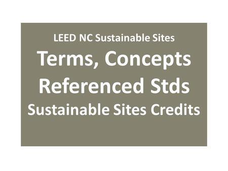 LEED NC Sustainable Sites Terms, Concepts Referenced Stds Sustainable Sites Credits.