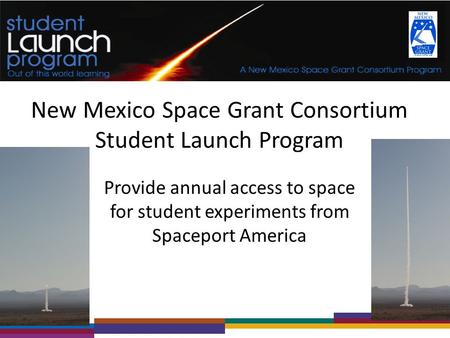 New Mexico Space Grant Consortium Student Launch Program Provide annual access to space for student experiments from Spaceport America.