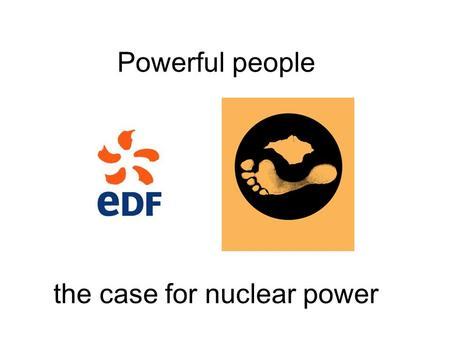 Powerful people the case for nuclear power. Electricity.