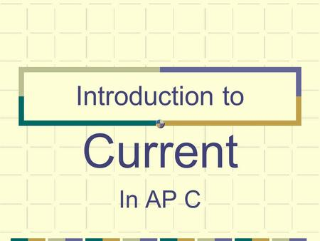 Introduction to Current In AP C Current I = dq/dt I: current in Amperes (A) q: charge in Coulombs (C) t: time in seconds (s)