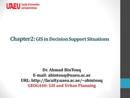 Chapter2: GIS in Decision Support Situations Dr. Ahmad BinTouq   URL:  GEOG440: GIS and Urban.