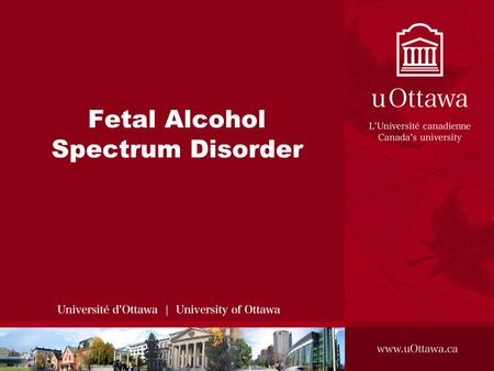 Fetal Alcohol Spectrum Disorder. Click View then Header and Footer to change this footer What is FASD? Fetal Alcohol Spectrum Disorder is a new term that.