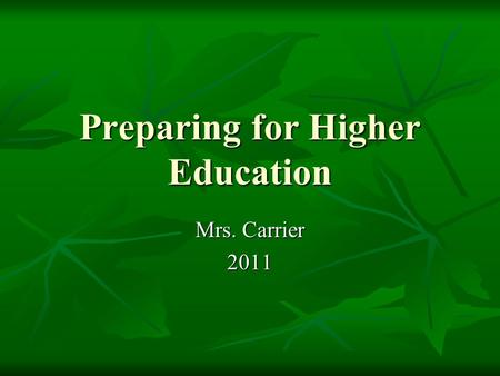 Preparing for Higher Education Mrs. Carrier 2011.