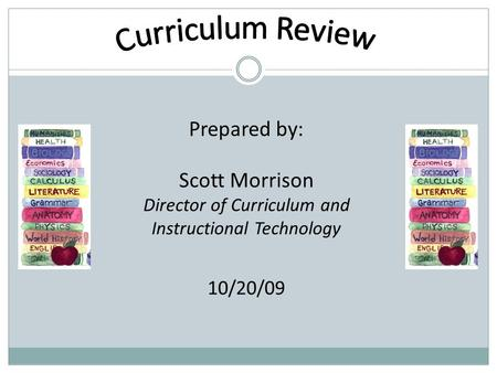 Prepared by: Scott Morrison Director of Curriculum and Instructional Technology 10/20/09.