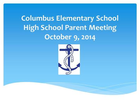 Columbus Elementary School High School Parent Meeting October 9, 2014.