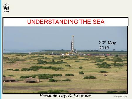 3 September 2015 - 1 UNDERSTANDING THE SEA 20 th May 2013 Presented by: K. Florence.
