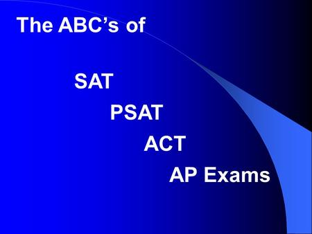 The ABC's of SAT PSAT ACT AP Exams Exam Information and Exam Information Resources PHS Morning Announcements Teachers Counselors PTSO Newsletter Ms.