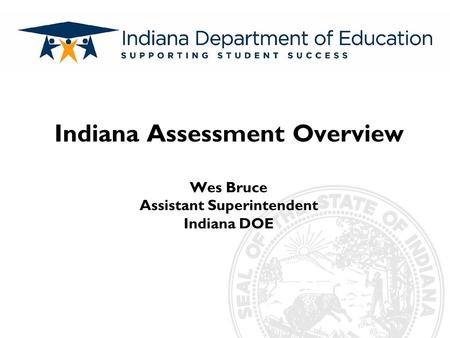 Subtitle Indiana Assessment Overview Wes Bruce Assistant Superintendent Indiana DOE.