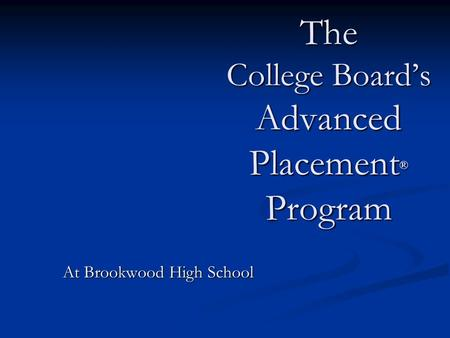 The College Board's Advanced Placement ® Program At Brookwood High School.