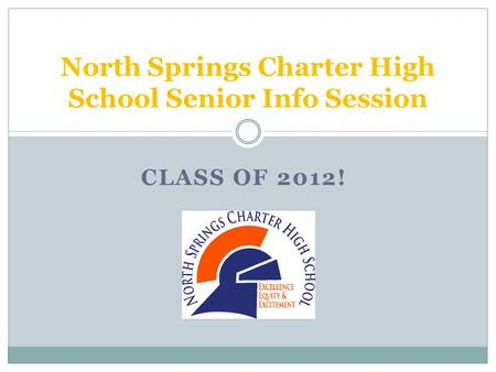 CLASS OF 2012! North Springs Charter High School Senior Info Session.