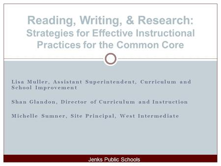 Reading, Writing, & Research: Strategies for Effective Instructional Practices for the Common Core Lisa Muller, Assistant Superintendent, Curriculum and.