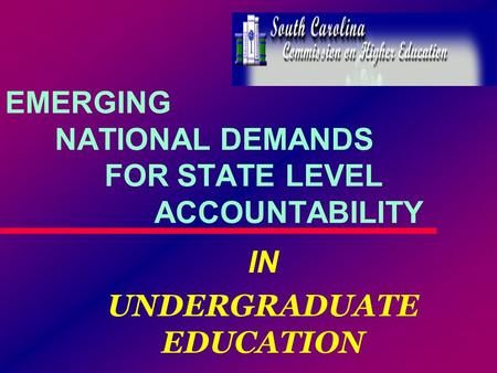 EMERGING NATIONAL DEMANDS FOR STATE LEVEL ACCOUNTABILITY IN UNDERGRADUATE EDUCATION IN UNDERGRADUATE EDUCATION.