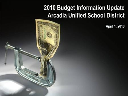 2010 Budget Information Update Arcadia Unified School District April 1, 2010.