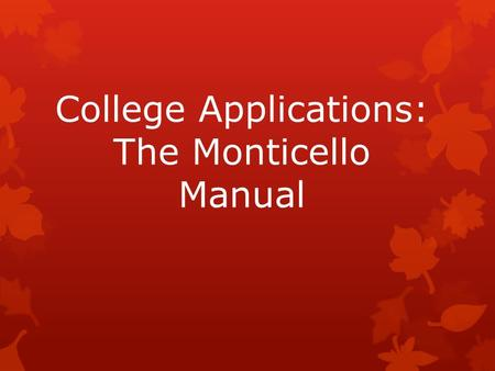College Applications: The Monticello Manual. Register for the SATs/ACTs  SAT: www.collegeboard.orgwww.collegeboard.org  Oct. 11 th test deadline is.