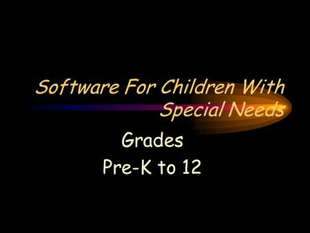 Software For Children With Special Needs Grades Pre-K to 12.
