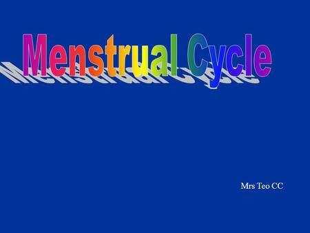 Menstrual Cycle Mrs Teo CC.