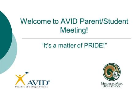 "Welcome to AVID Parent/Student Meeting! Welcome to AVID Parent/Student Meeting! ""It's a matter of PRIDE!"""