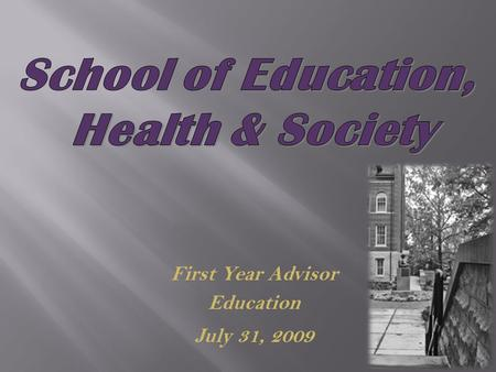 First Year Advisor Education July 31, 2009. 32 Bachelor of Science Degrees 6 minors 15 Master Degree Programs 1 Specialist in Education Degree 2 Doctoral.