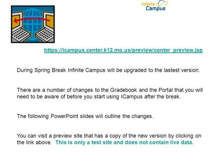Https://icampus.center.k12.mo.us/preview/center_preview.jsp During Spring Break Infinite Campus will be upgraded to the lastest version. There are a number.