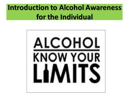 Introduction to Alcohol Awareness for the Individual.