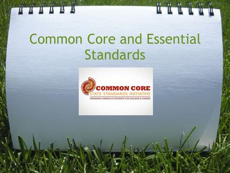 "Common Core and Essential Standards. Common Core – ELA and Math Essential Standards – everything else NC SCOS – said to be ""a mile wide, but an inch."